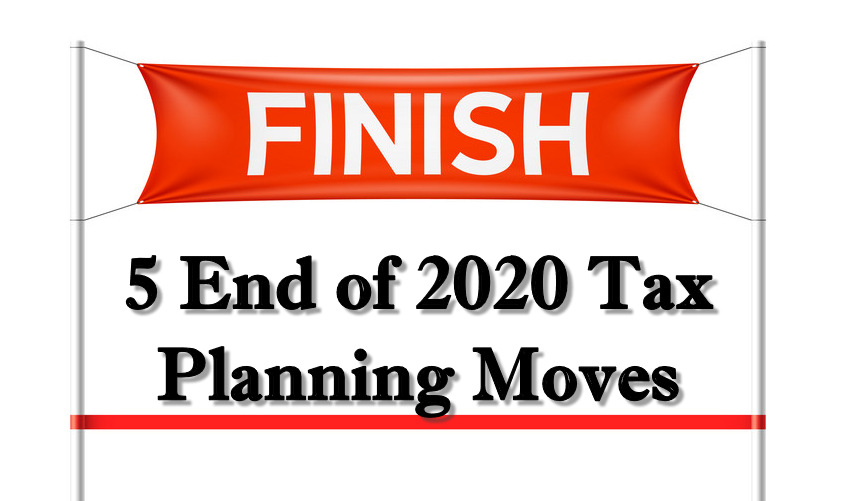 5 End of 2020 Tax Planning Moves